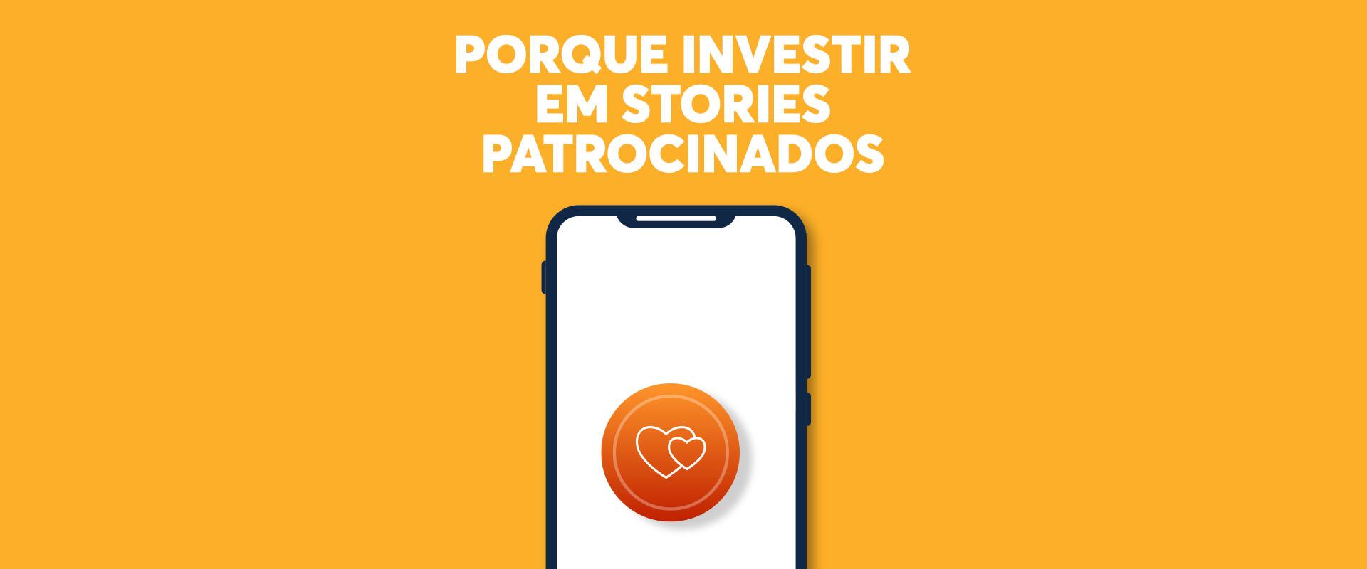 Porque Investir em Stories Patrocinados